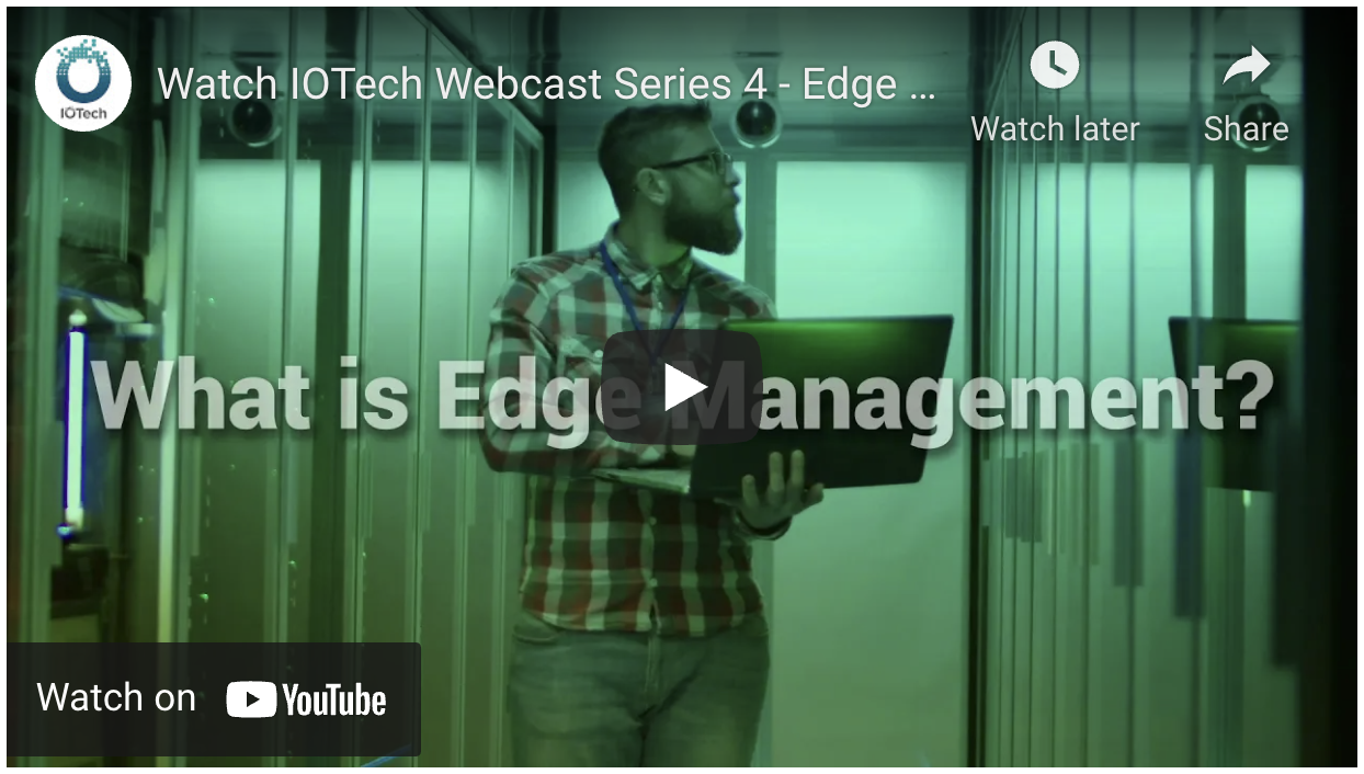 IOTech Webcast Series : Edge Management at Scale - Solving the Big Problem in the IoT Room